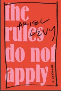 The Rules Do Not Apply, by Ariel Levy